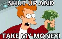 shut-up-and-take-my-money2.jpg